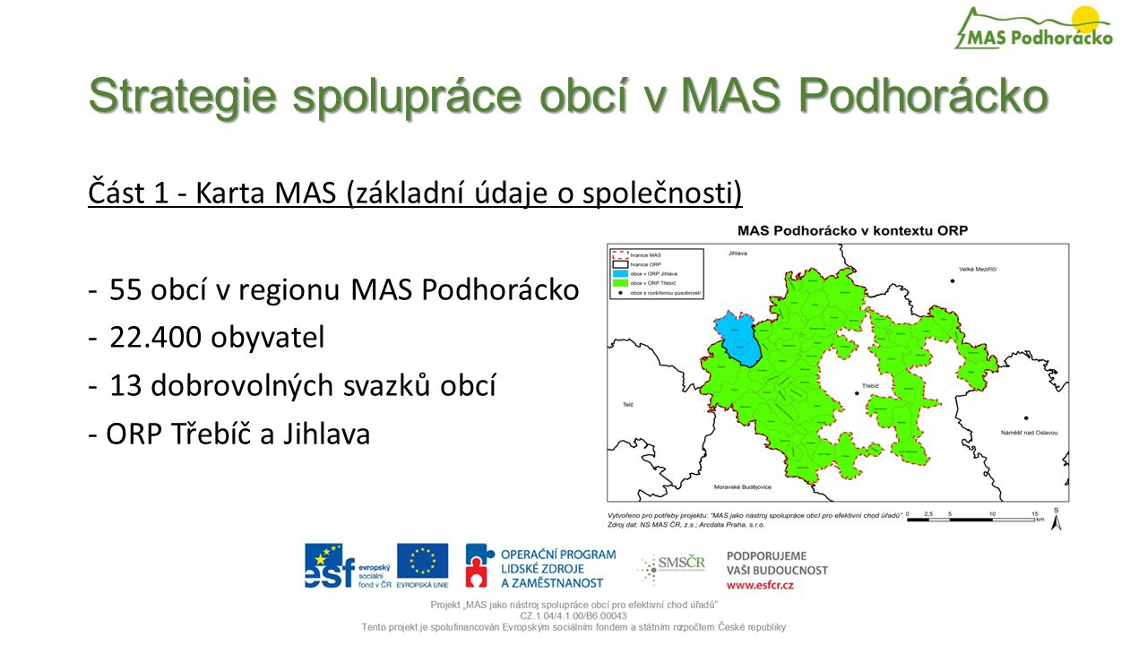 Strategie spolupráce obcí v MAS Podhorácko Část 2 - Definice potenciálu spolupráce obcí na platformě MAS Obsahuje obecný popis dosavadní spolupráce obcí v jednotlivých tématech projektu (regionální školství, doprava a veřejná dopravní obslužnost, zaměstnanost, odpadové hospodářství, protipovodňová opatření a krizové řízení).