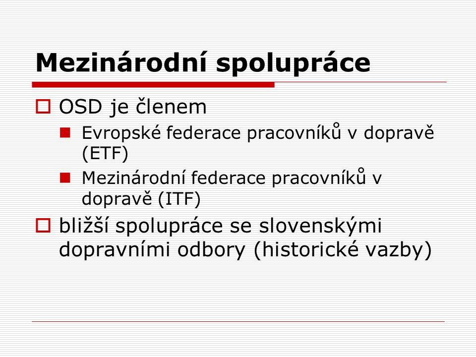 Mezinárodní spolupráce  OSD je členem Evropské federace pracovníků v dopravě (ETF) Mezinárodní federace pracovníků v dopravě (ITF)  bližší spolupráce se slovenskými dopravními odbory (historické vazby)