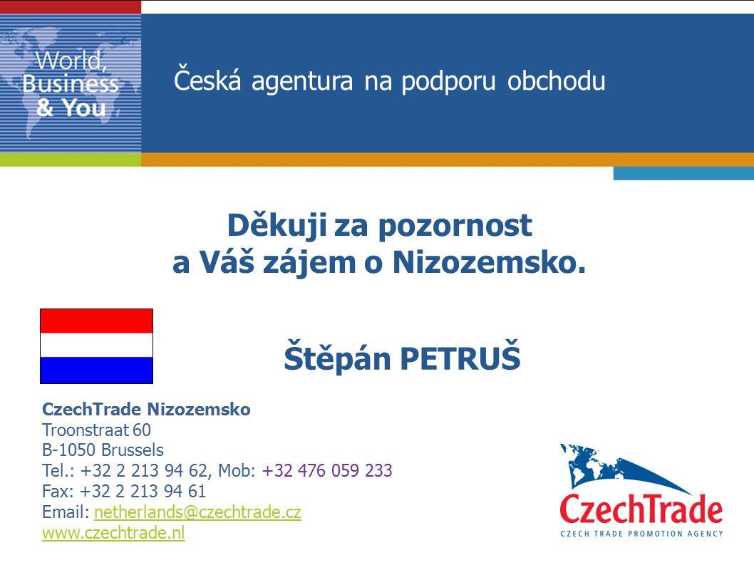 CzechTrade Nizozemsko Troonstraat 60 B-1050 Brussels Tel.: +32 2 213 94 62, Mob: +32 476 059 233 Fax: +32 2 213 94 61 Email: netherlands@czechtrade.cz