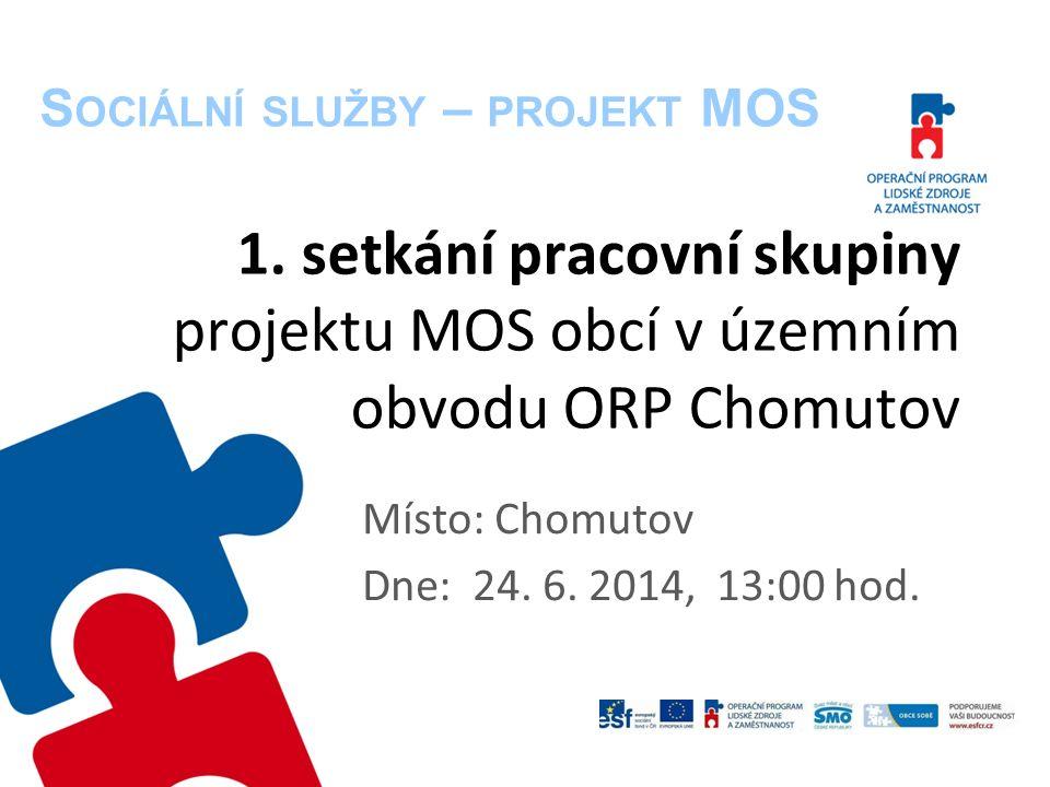 1. setkání pracovní skupiny projektu MOS obcí v územním obvodu ORP Chomutov Místo: Chomutov Dne: 24. 6. 2014, 13:00 hod. S OCIÁLNÍ SLUŽBY – PROJEKT MO