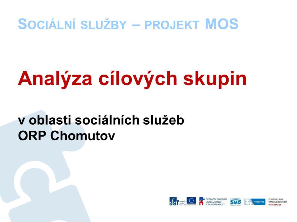S OCIÁLNÍ SLUŽBY – PROJEKT MOS Analýza cílových skupin v oblasti sociálních služeb ORP Chomutov