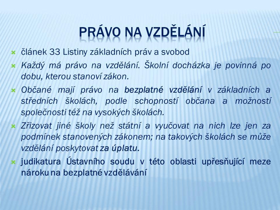  článek 33 Listiny základních práv a svobod  Každý má právo na vzdělání. Školní docházka je povinná po dobu, kterou stanoví zákon.  Občané mají prá
