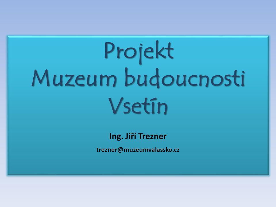 Projekt Muzeum budoucnosti Vsetín Ing.