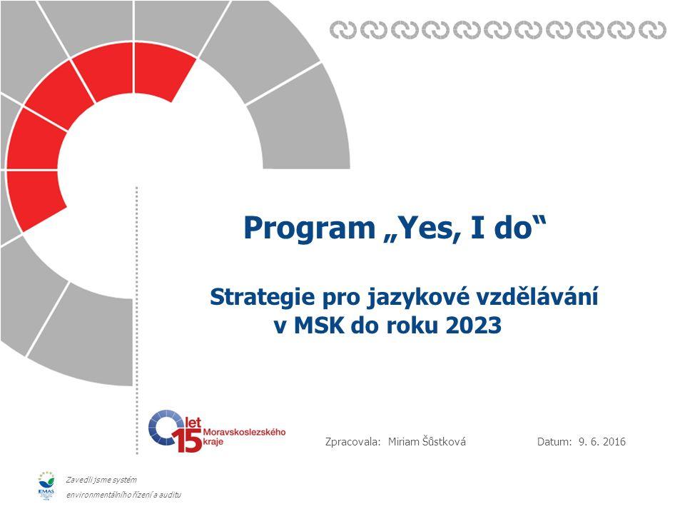 """Datum: Zpracovala: Zavedli jsme systém environmentálního řízení a auditu Program """"Yes, I do"""" Strategie pro jazykové vzdělávání v MSK do roku 2023 9. 6"""