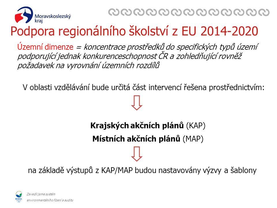 Zavedli jsme systém environmentálního řízení a auditu Podpora regionálního školství z EU 2014-2020 Územní dimenze = koncentrace prostředků do specifických typů území podporující jednak konkurenceschopnost ČR a zohledňující rovněž požadavek na vyrovnání územních rozdílů V oblasti vzdělávání bude určitá část intervencí řešena prostřednictvím: Krajských akčních plánů (KAP) Místních akčních plánů (MAP) na základě výstupů z KAP/MAP budou nastavovány výzvy a šablony