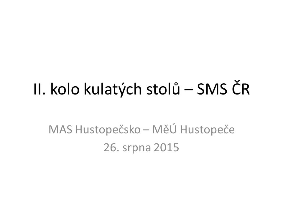 II. kolo kulatých stolů – SMS ČR MAS Hustopečsko – MěÚ Hustopeče 26. srpna 2015