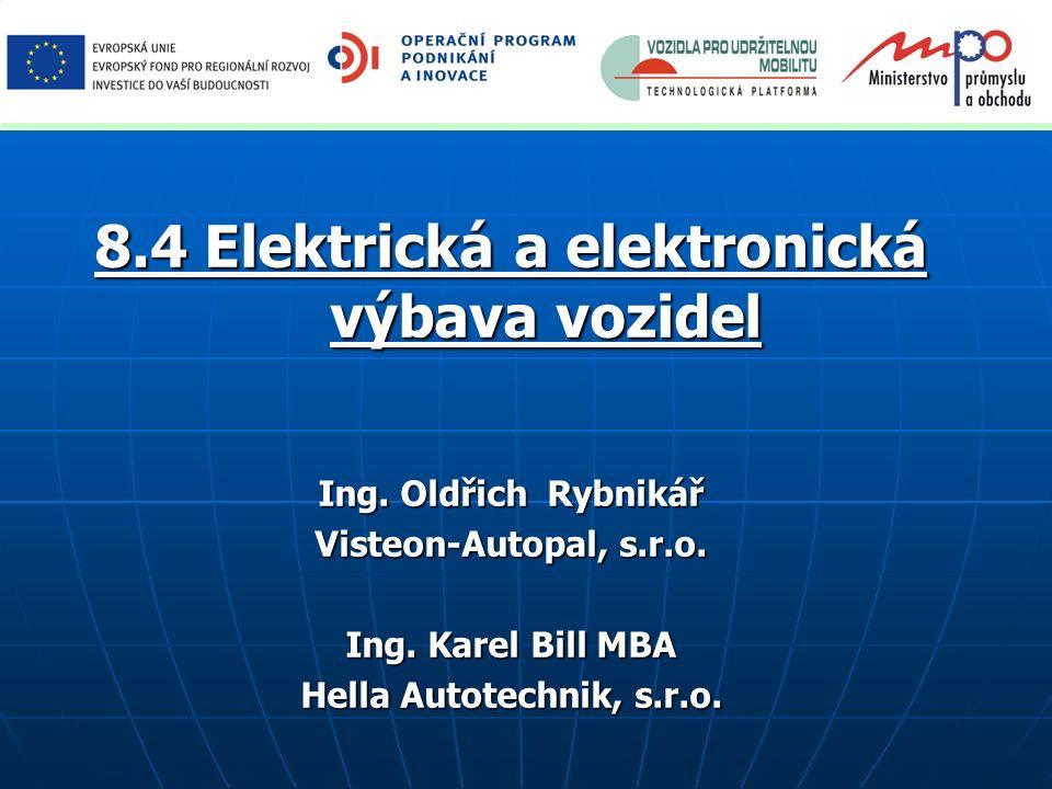 8.4 Elektrická a elektronická výbava vozidel Ing. Oldřich Rybnikář Visteon-Autopal, s.r.o. Ing. Karel Bill MBA Hella Autotechnik, s.r.o.