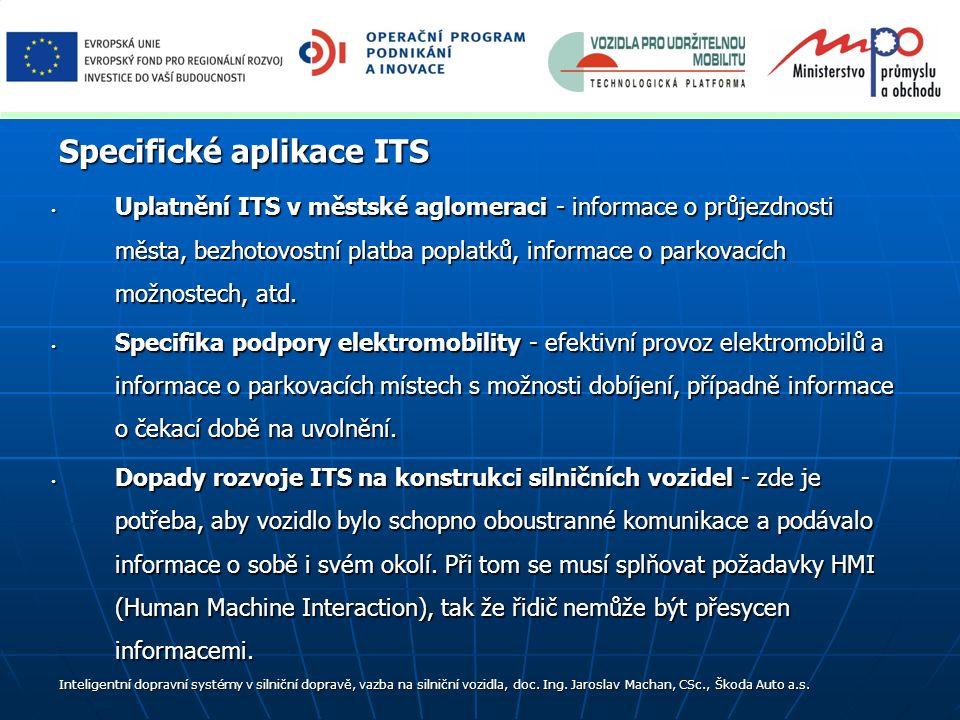 Uplatnění ITS v městské aglomeraci - informace o průjezdnosti města, bezhotovostní platba poplatků, informace o parkovacích možnostech, atd. Uplatnění