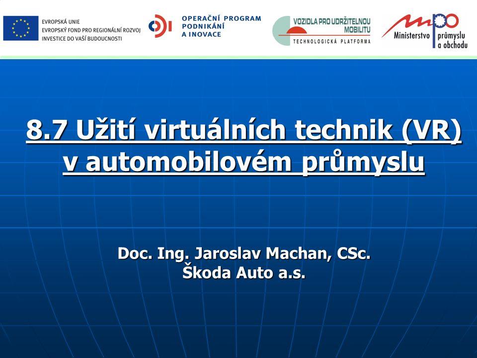 8.7 Užití virtuálních technik (VR) v automobilovém průmyslu Doc. Ing. Jaroslav Machan, CSc. Škoda Auto a.s.