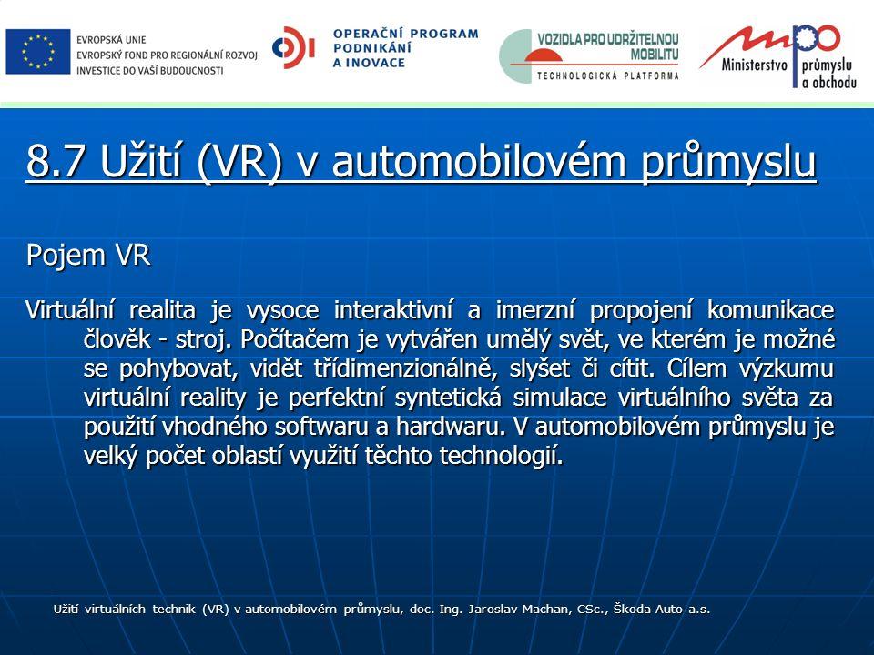 Pojem VR Virtuální realita je vysoce interaktivní a imerzní propojení komunikace člověk - stroj. Počítačem je vytvářen umělý svět, ve kterém je možné