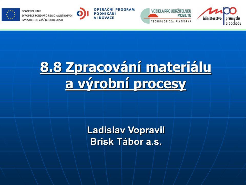 8.8 Zpracování materiálu a výrobní procesy Ladislav Vopravil Brisk Tábor a.s.