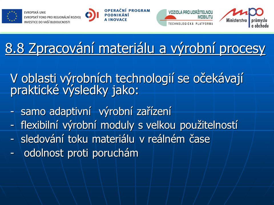 V oblasti výrobních technologií se očekávají praktické výsledky jako: - samo adaptivní výrobní zařízení - flexibilní výrobní moduly s velkou použiteln