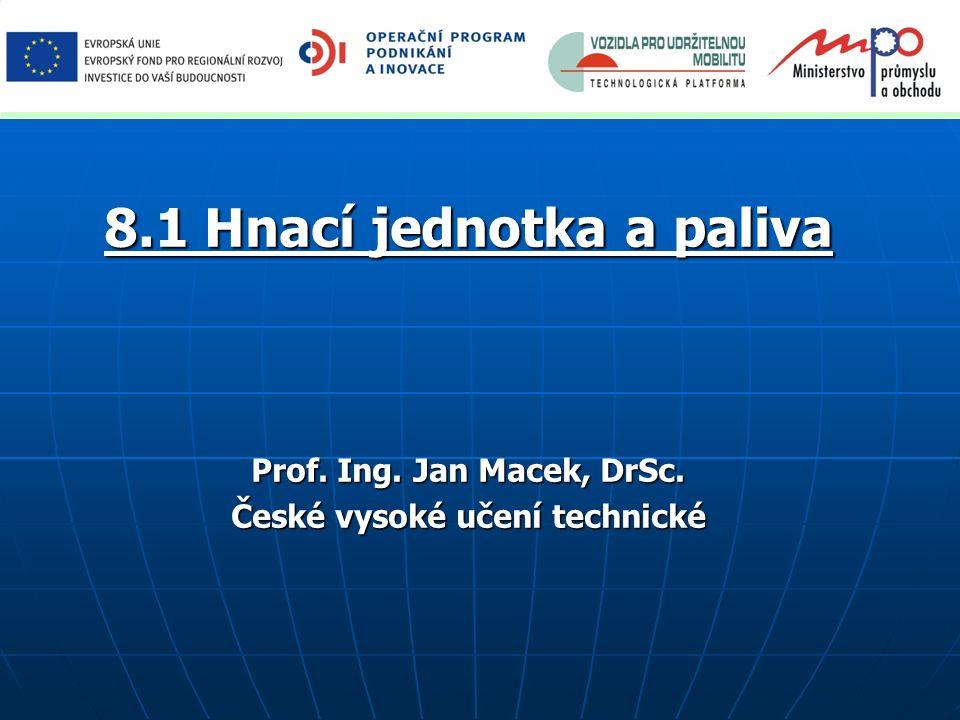 8.1 Hnací jednotka a paliva Prof. Ing. Jan Macek, DrSc. České vysoké učení technické