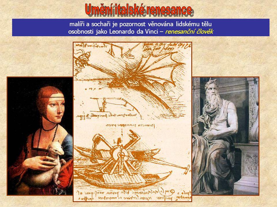 malíři a sochaři je pozornost věnována lidskému tělu osobnosti jako Leonardo da Vinci – renesanční člověk