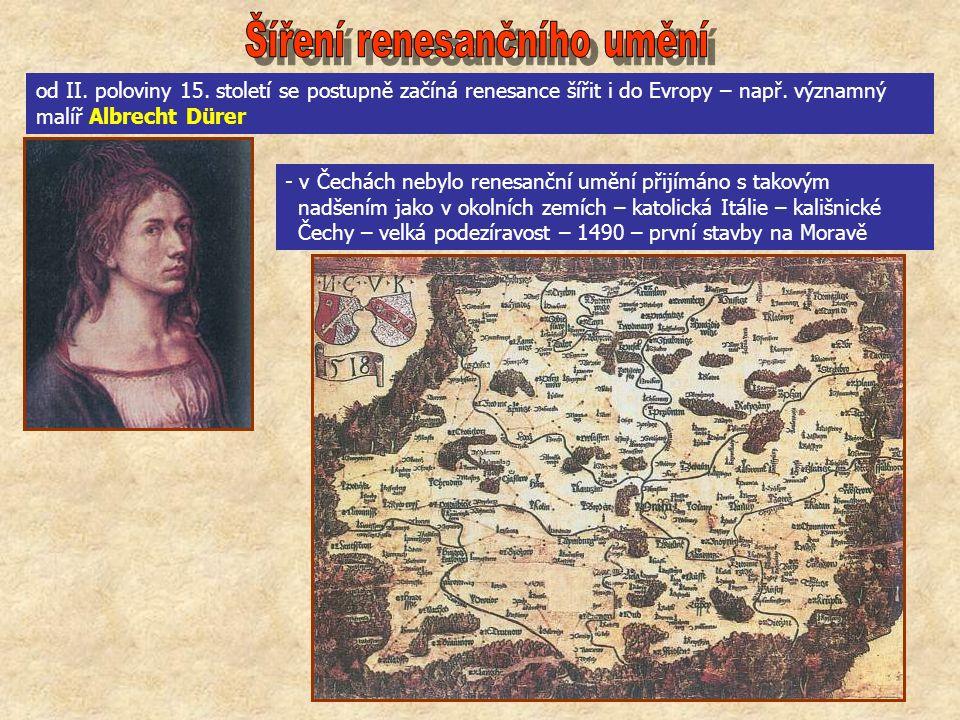 od II. poloviny 15. století se postupně začíná renesance šířit i do Evropy – např.