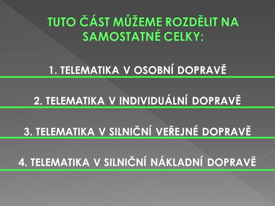 1. TELEMATIKA V OSOBNÍ DOPRAVĚ 2. TELEMATIKA V INDIVIDUÁLNÍ DOPRAVĚ 3.