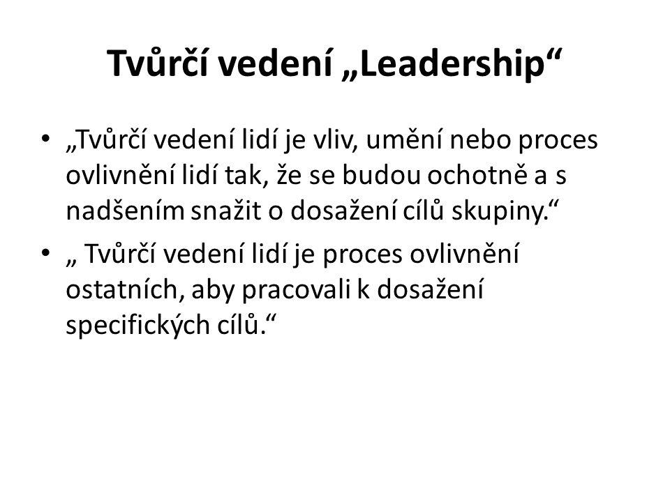 """Tvůrčí vedení """"Leadership """"Tvůrčí vedení lidí je vliv, umění nebo proces ovlivnění lidí tak, že se budou ochotně a s nadšením snažit o dosažení cílů skupiny. """" Tvůrčí vedení lidí je proces ovlivnění ostatních, aby pracovali k dosažení specifických cílů."""