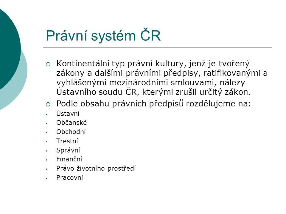 Právní systém ČR  Kontinentální typ právní kultury, jenž je tvořený zákony a dalšími právními předpisy, ratifikovanými a vyhlášenými mezinárodními smlouvami, nálezy Ústavního soudu ČR, kterými zrušil určitý zákon.
