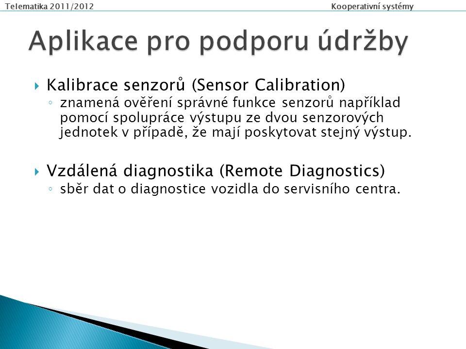 Telematika 2011/2012 Kooperativní systémy  Kalibrace senzorů (Sensor Calibration) ◦ znamená ověření správné funkce senzorů například pomocí spolupráce výstupu ze dvou senzorových jednotek v případě, že mají poskytovat stejný výstup.