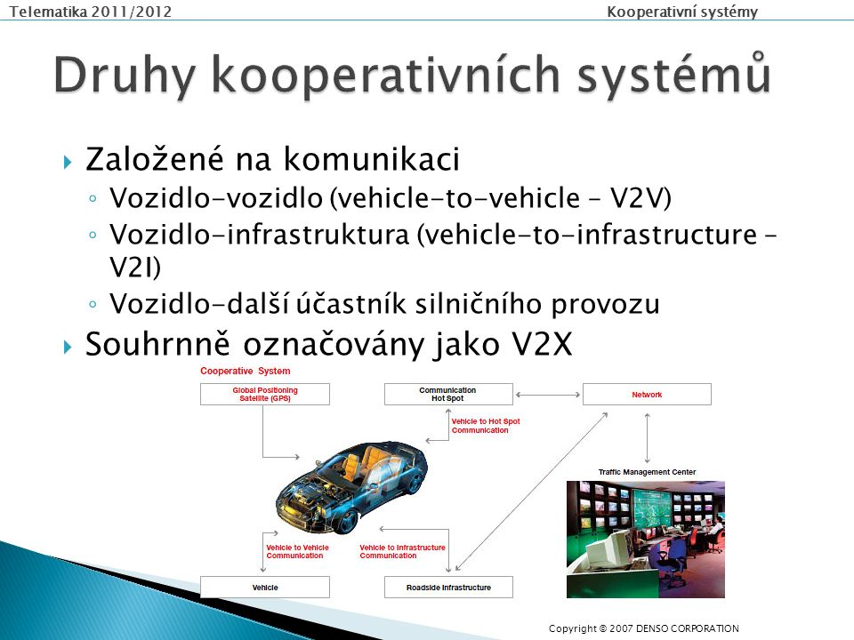 Telematika 2011/2012 Kooperativní systémy  CALM standardy – Communication Access for Land Mobiles – souhrn standardů umožňujících nepřerušený přenos s využitím různých fyzických kanálů (např.