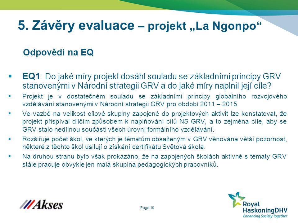 """Page 19 5. Závěry evaluace – projekt """"La Ngonpo"""" Odpovědi na EQ  EQ1 : Do jaké míry projekt dosáhl souladu se základními principy GRV stanovenými v N"""