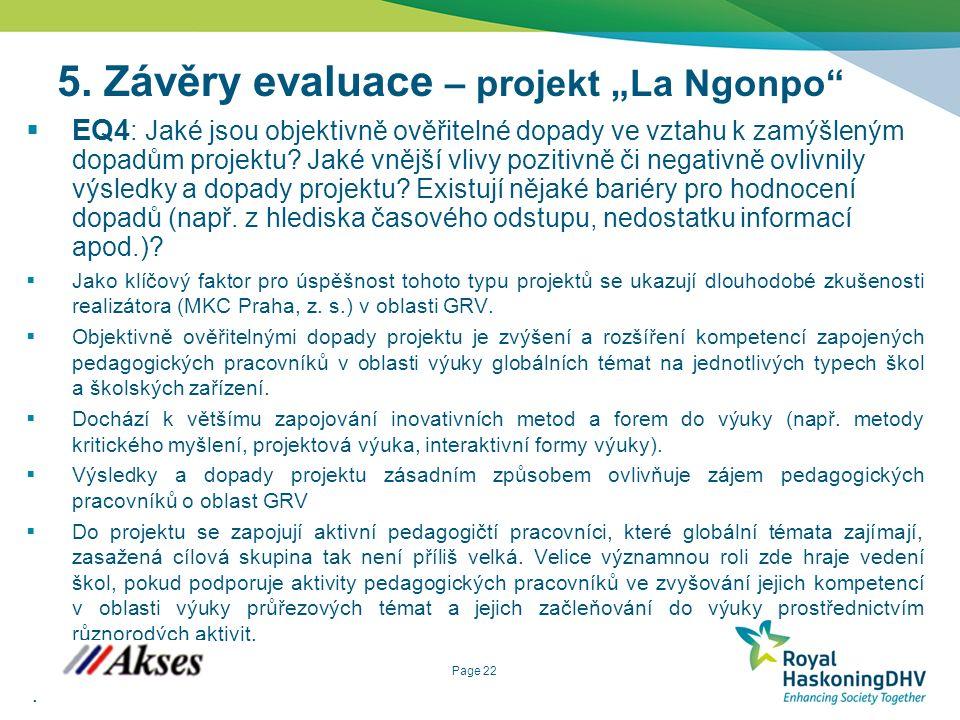 """Page 22 5. Závěry evaluace – projekt """"La Ngonpo""""  EQ4 : Jaké jsou objektivně ověřitelné dopady ve vztahu k zamýšleným dopadům projektu? Jaké vnější v"""