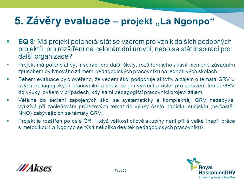 """Page 26 5. Závěry evaluace – projekt """"La Ngonpo""""  EQ 8: Má projekt potenciál stát se vzorem pro vznik dalších podobných projektů, pro rozšíření na ce"""