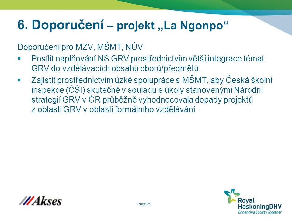 """Page 29 6. Doporučení – projekt """"La Ngonpo"""" Doporučení pro MZV, MŠMT, NÚV  Posílit naplňování NS GRV prostřednictvím větší integrace témat GRV do vzd"""