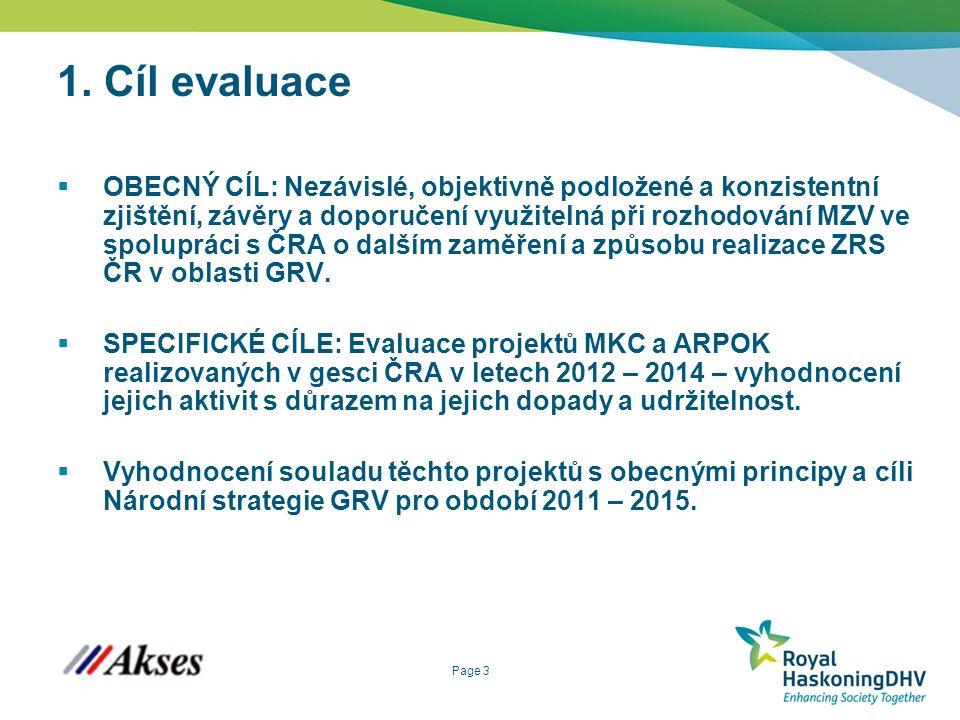 Page 3 1. Cíl evaluace  OBECNÝ CÍL: Nezávislé, objektivně podložené a konzistentní zjištění, závěry a doporučení využitelná při rozhodování MZV ve sp