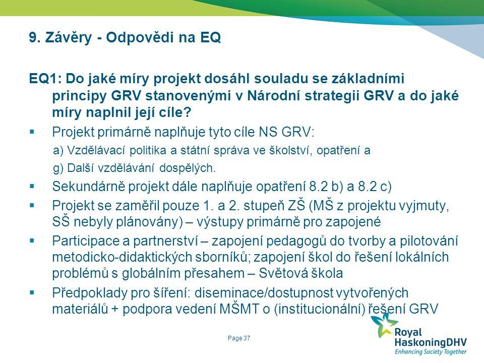 Page 37 9. Závěry - Odpovědi na EQ EQ1: Do jaké míry projekt dosáhl souladu se základními principy GRV stanovenými v Národní strategii GRV a do jaké m