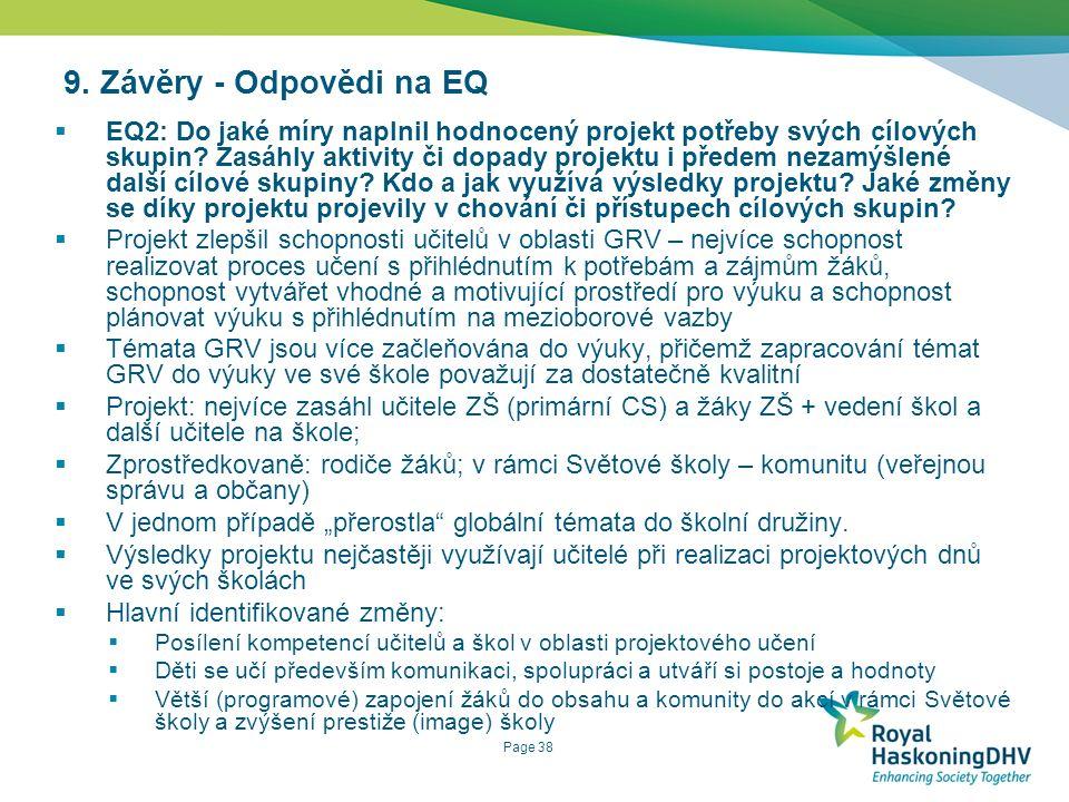 Page 38 9. Závěry - Odpovědi na EQ  EQ2: Do jaké míry naplnil hodnocený projekt potřeby svých cílových skupin? Zasáhly aktivity či dopady projektu i