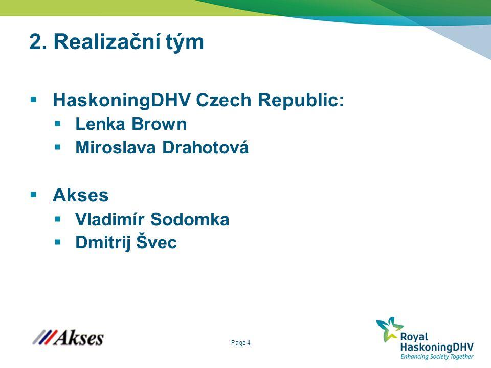 Page 4 2. Realizační tým  HaskoningDHV Czech Republic:  Lenka Brown  Miroslava Drahotová  Akses  Vladimír Sodomka  Dmitrij Švec