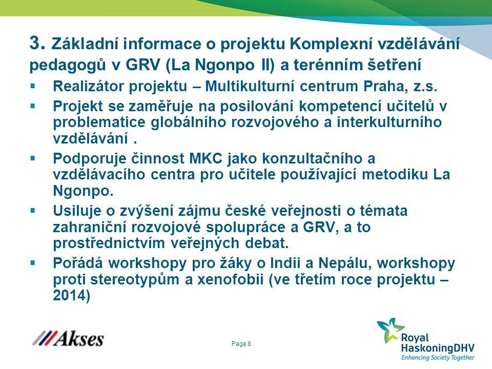 Page 8 3. Základní informace o projektu Komplexní vzdělávání pedagogů v GRV (La Ngonpo II) a terénním šetření  Realizátor projektu – Multikulturní ce
