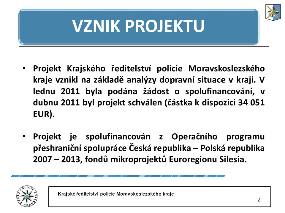 Krajské ředitelství policie Moravskoslezského kraje 2 VZNIK PROJEKTU Projekt Krajského ředitelství policie Moravskoslezského kraje vznikl na základě a