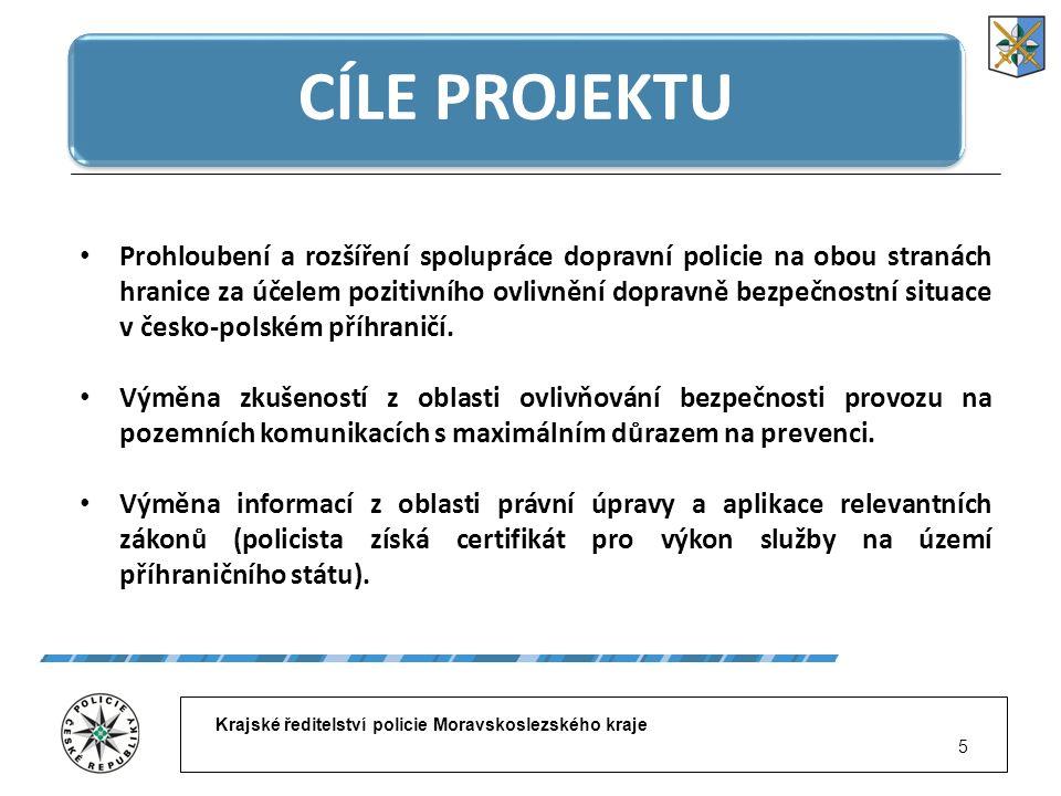 Krajské ředitelství policie Moravskoslezského kraje 5 CÍLE PROJEKTU Prohloubení a rozšíření spolupráce dopravní policie na obou stranách hranice za úč