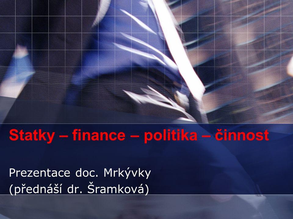 Statky – finance – politika – činnost Prezentace doc. Mrkývky (přednáší dr. Šramková)