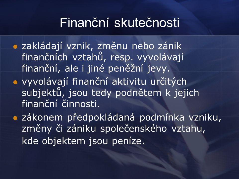 Finanční skutečnosti zakládají vznik, změnu nebo zánik finančních vztahů, resp.