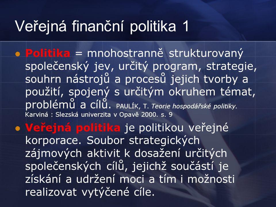Veřejná finanční politika 1 Politika = mnohostranně strukturovaný společenský jev, určitý program, strategie, souhrn nástrojů a procesů jejich tvorby a použití, spojený s určitým okruhem témat, problémů a cílů.