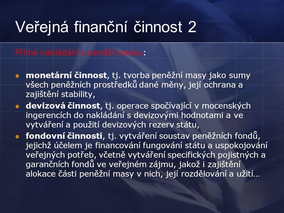 Veřejná finanční činnost 2 Přímé nakládání s peněží masou: monetární činnost, tj.