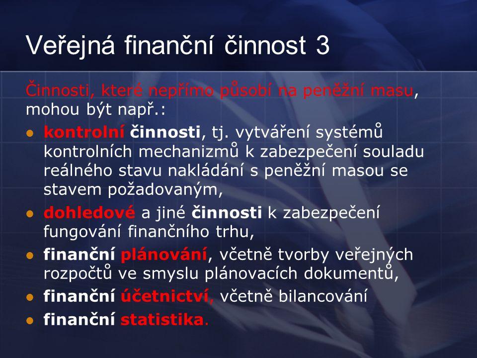 Veřejná finanční činnost 3 Činnosti, které nepřímo působí na peněžní masu, mohou být např.: kontrolní činnosti, tj.