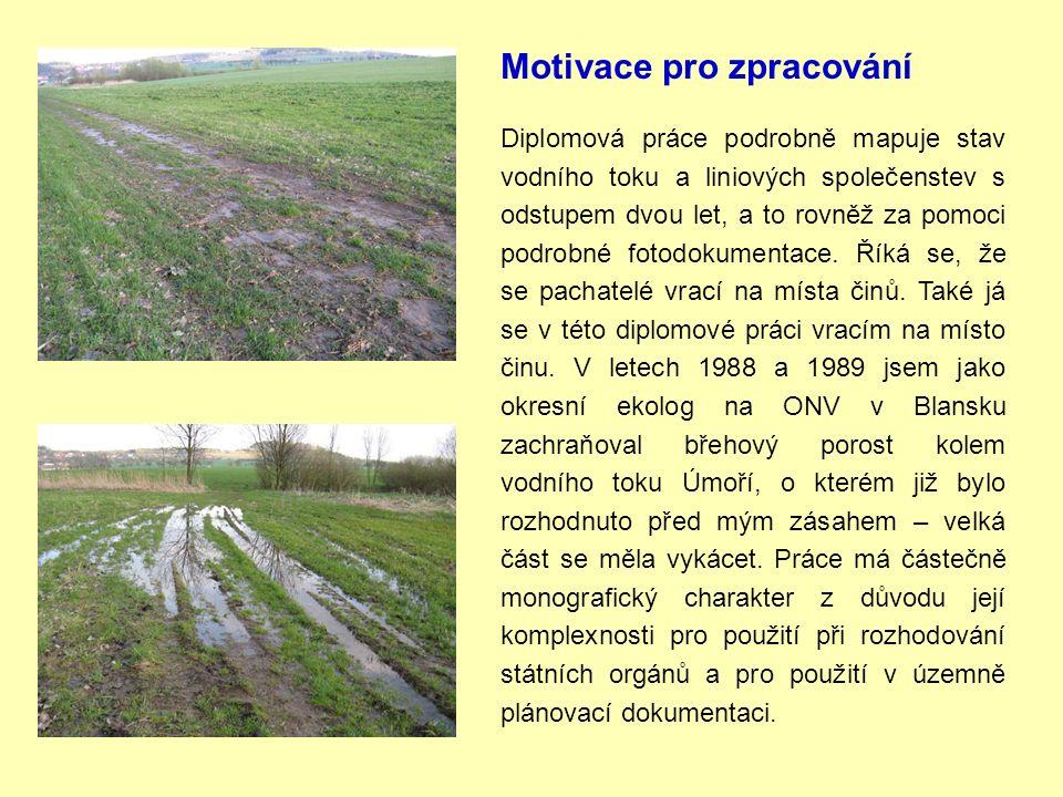 Motivace pro zpracování Diplomová práce podrobně mapuje stav vodního toku a liniových společenstev s odstupem dvou let, a to rovněž za pomoci podrobné fotodokumentace.
