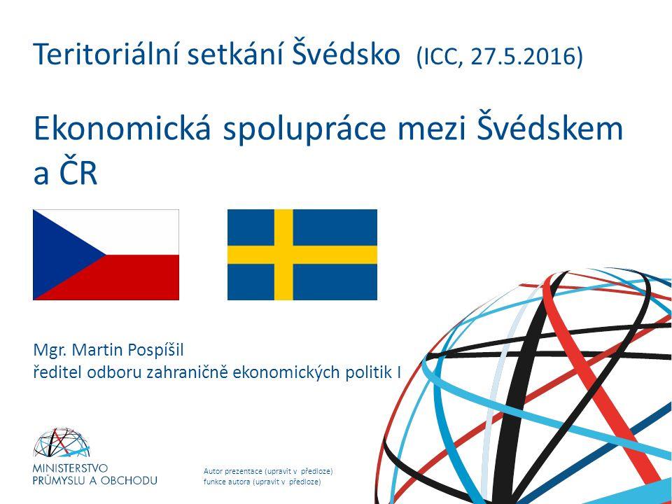Autor prezentace (upravit v předloze) funkce autora (upravit v předloze) NADPIS PREZENTACE (upravit v předloze) Teritoriální setkání Švédsko (ICC, 27.5.2016) Ekonomická spolupráce mezi Švédskem a ČR Mgr.