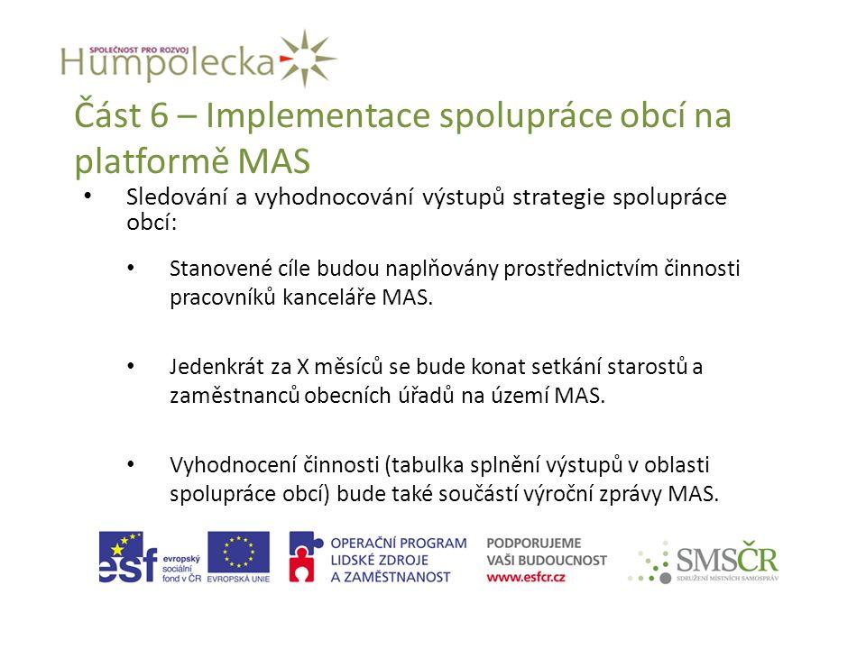 Část 6 – Implementace spolupráce obcí na platformě MAS Sledování a vyhodnocování výstupů strategie spolupráce obcí: Stanovené cíle budou naplňovány prostřednictvím činnosti pracovníků kanceláře MAS.