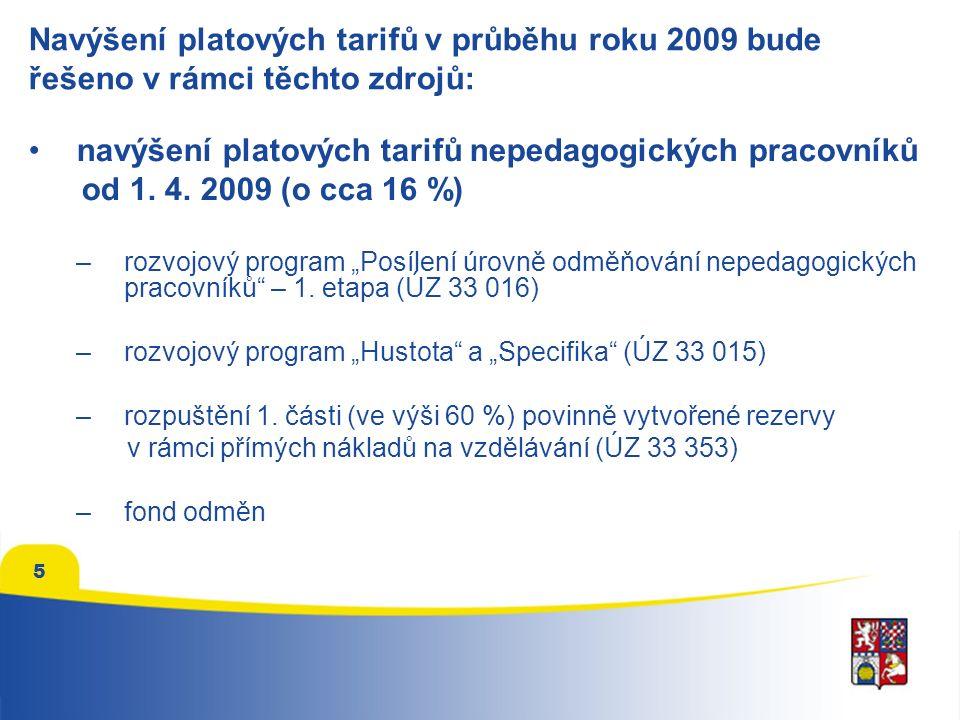5 Navýšení platových tarifů v průběhu roku 2009 bude řešeno v rámci těchto zdrojů: navýšení platových tarifů nepedagogických pracovníků od 1.