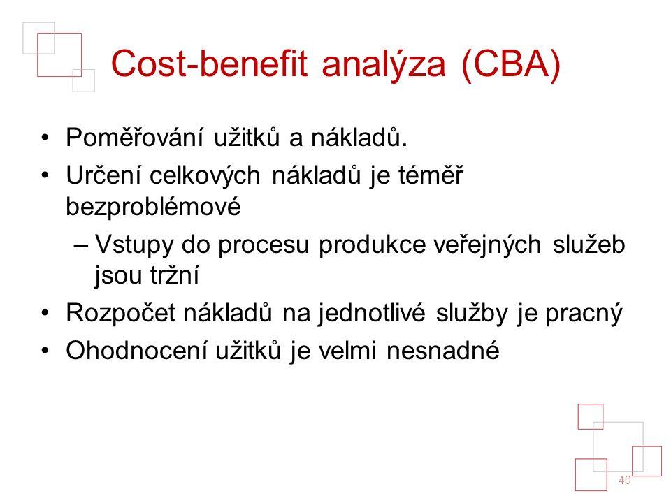 Cost-benefit analýza (CBA) Poměřování užitků a nákladů. Určení celkových nákladů je téměř bezproblémové –Vstupy do procesu produkce veřejných služeb j