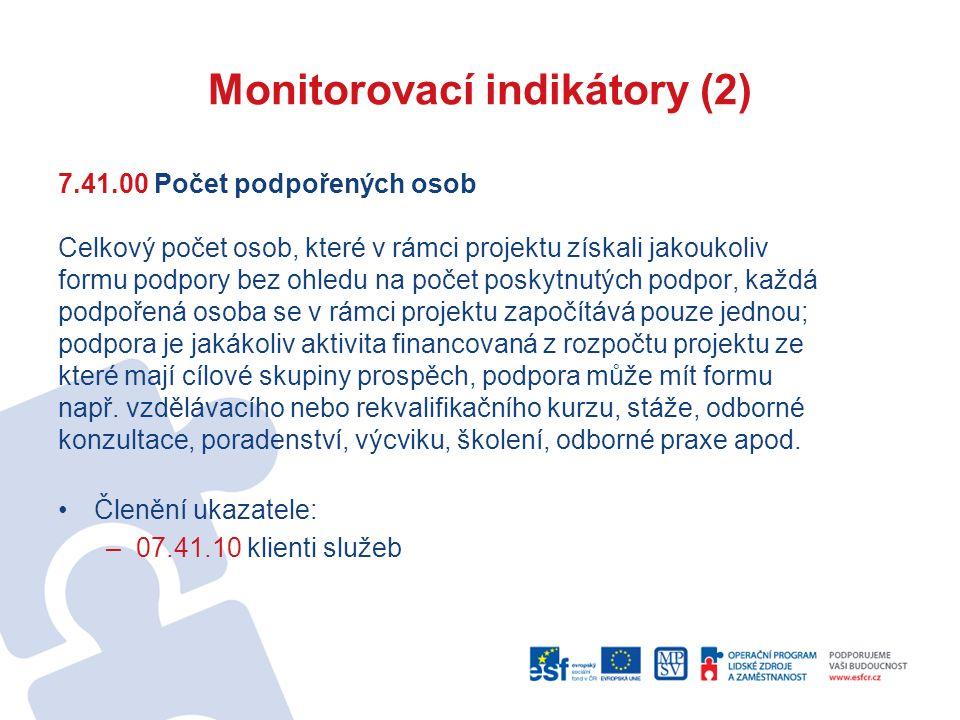 Monitorovací indikátory (2) 7.41.00 Počet podpořených osob Celkový počet osob, které v rámci projektu získali jakoukoliv formu podpory bez ohledu na p
