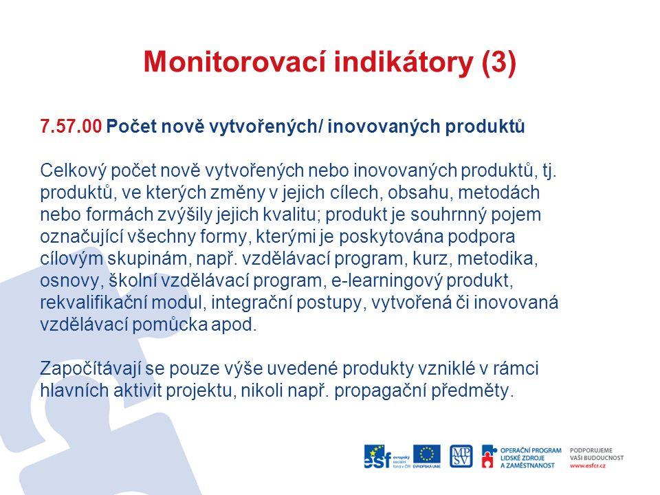 Monitorovací indikátory (3) 7.57.00 Počet nově vytvořených/ inovovaných produktů Celkový počet nově vytvořených nebo inovovaných produktů, tj. produkt