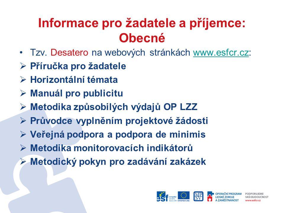 Informace pro žadatele a příjemce: Obecné Tzv. Desatero na webových stránkách www.esfcr.cz:www.esfcr.cz  Příručka pro žadatele  Horizontální témata