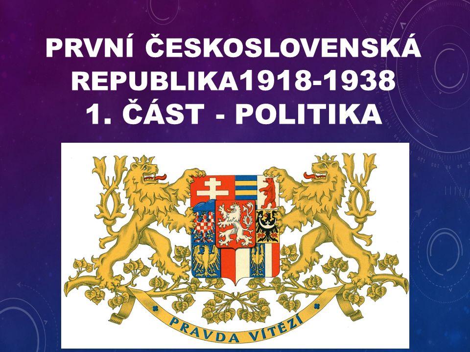 PRVNÍ ČESKOSLOVENSKÁ REPUBLIKA 1918-1938 1. ČÁST - POLITIKA
