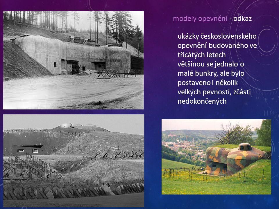 ukázky československého opevnění budovaného ve třicátých letech většinou se jednalo o malé bunkry, ale bylo postaveno i několik velkých pevností, zčásti nedokončených modely opevnění - odkaz